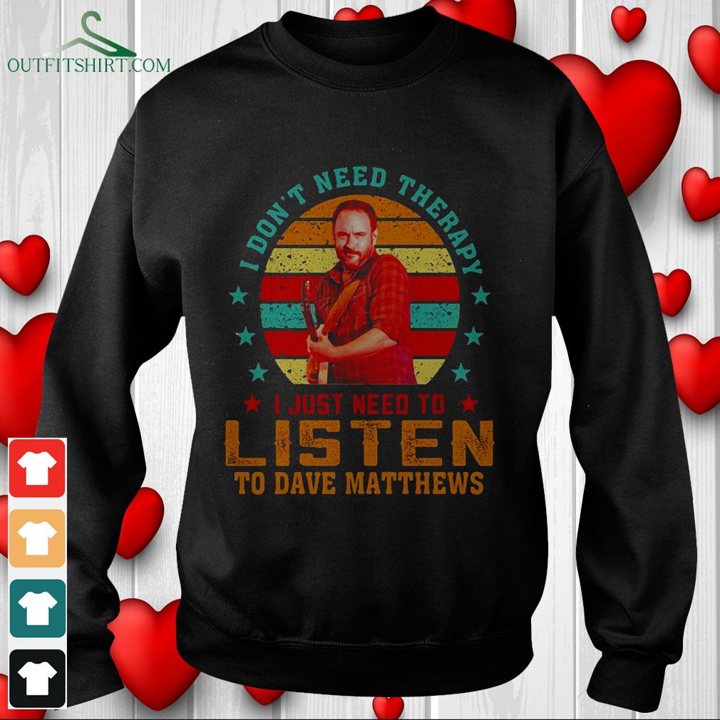 i dont need therapy i just need to listen to dave matthews hoodie