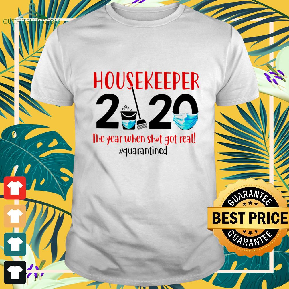 housekeeper 2020 the year when shit got real quarantined T shirt