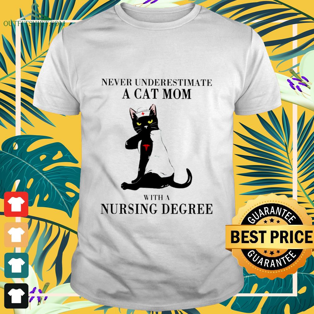 never underestimate a cat mom with a nursing degree T shirt