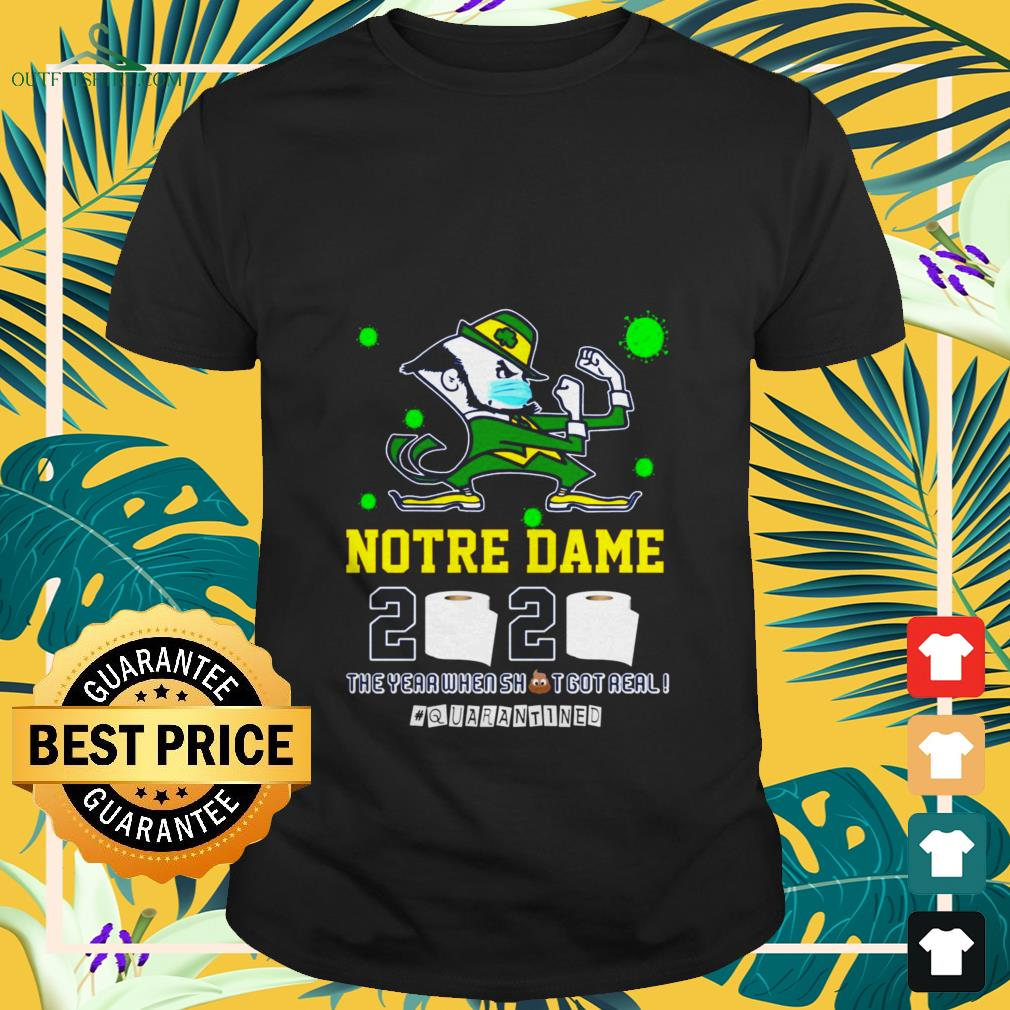 notre dame 2020 the year when shit got real quarantined T shirt