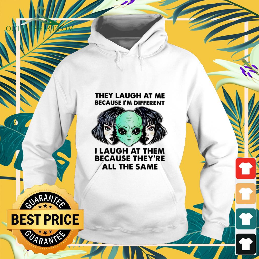 alien they laugh at me because im different i laugh at them Hoodie