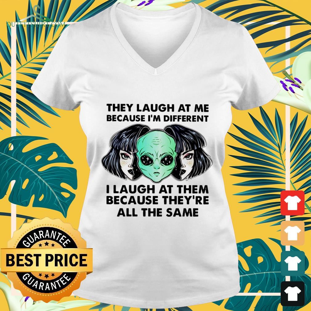 alien they laugh at me because im different i laugh at them V neck t shirt
