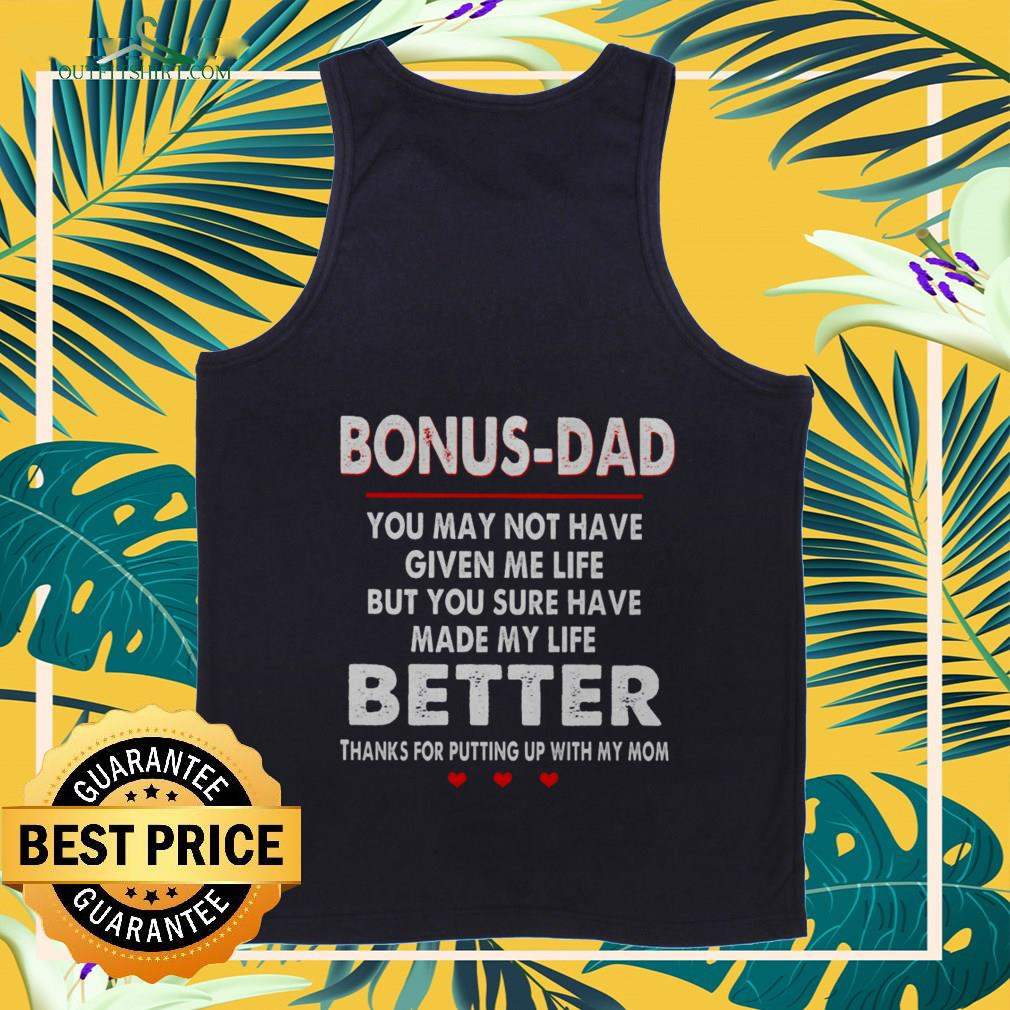 bonus dad you may not have given me life but you sure have made my life better Tank top