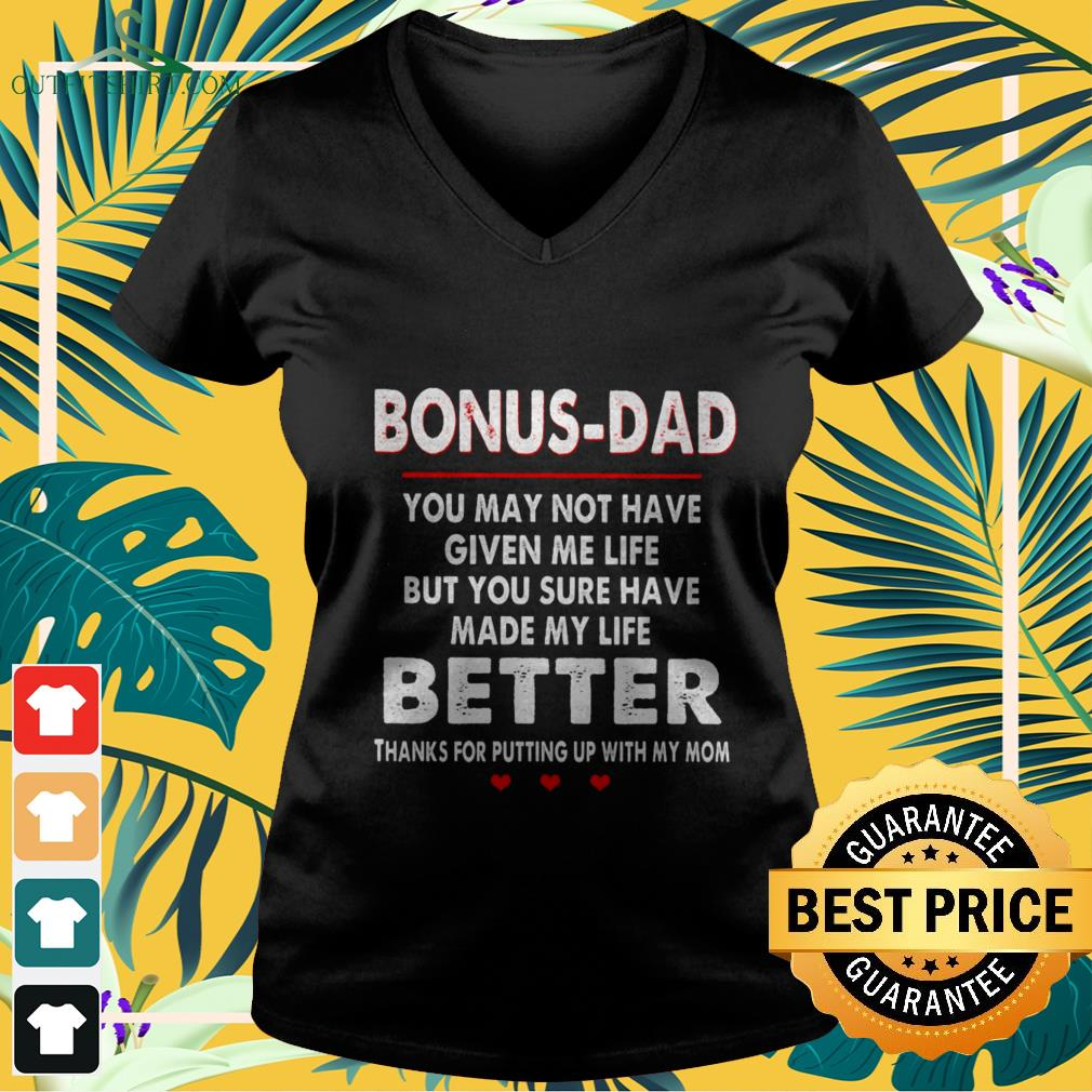 bonus dad you may not have given me life but you sure have made my life better V neck t shirt