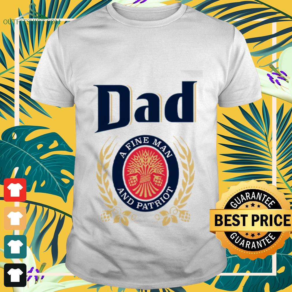 dad a fine man and patriot T shirt