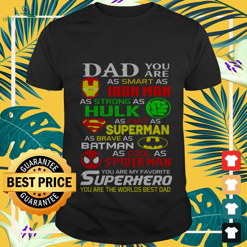dad you are as smart as ironman as strong as hulk as fast as superman as brave as batman T shirt