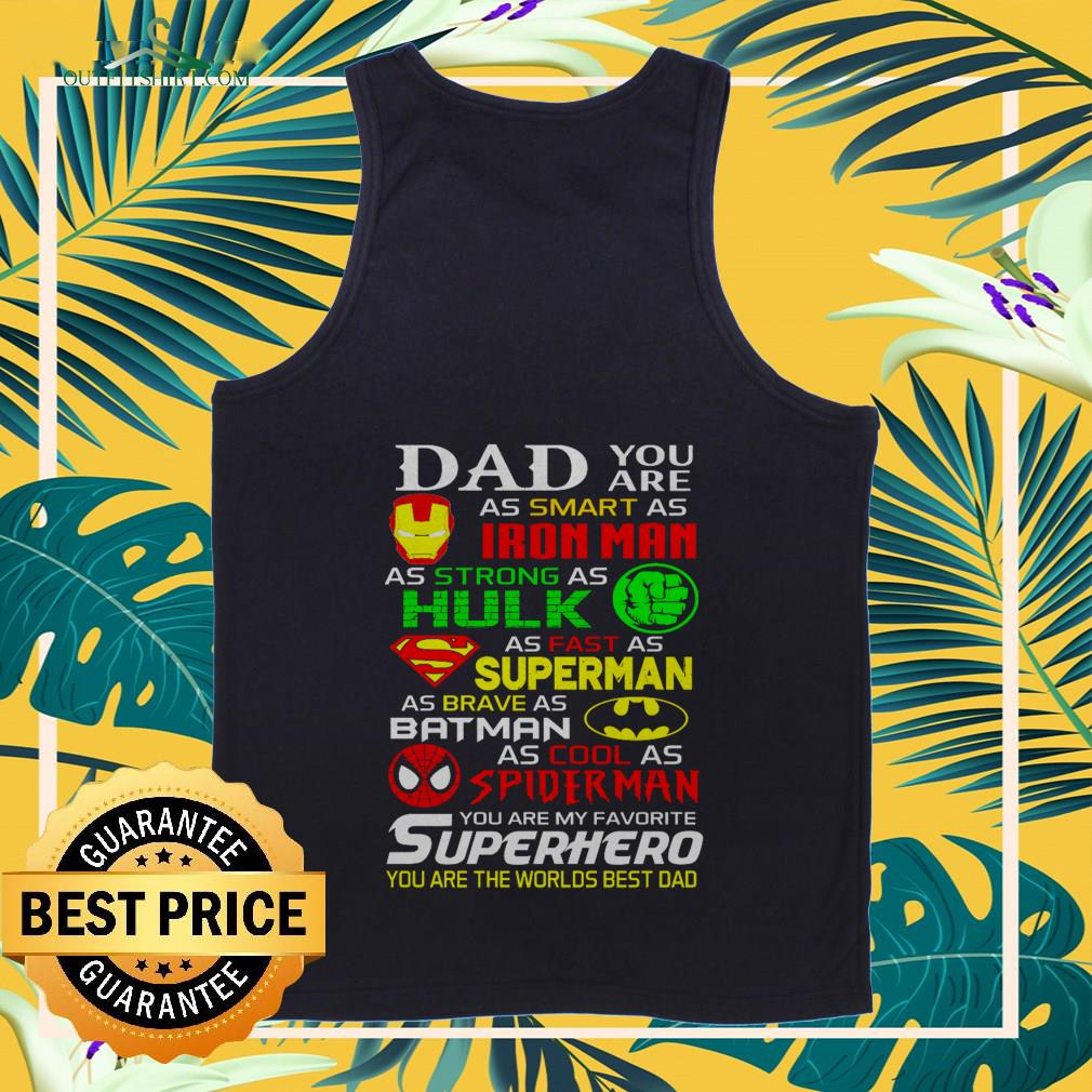 dad you are as smart as ironman as strong as hulk as fast as superman as brave as batman Tank top