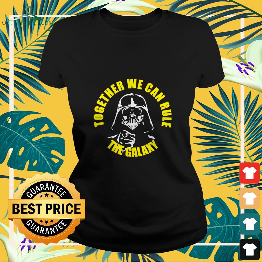 darth vader together we can rule the galaxy Ladies tee