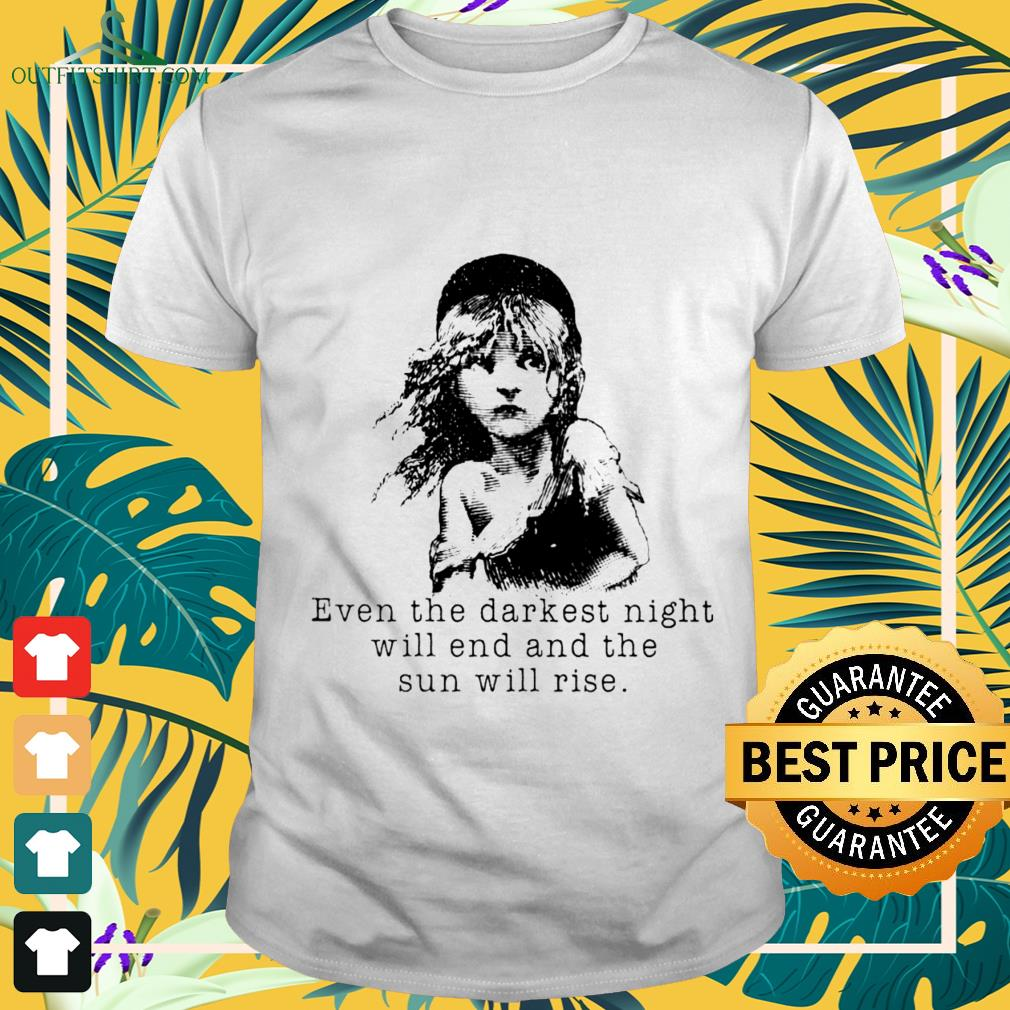 even the darkest night will end and the sun will rise T shirt