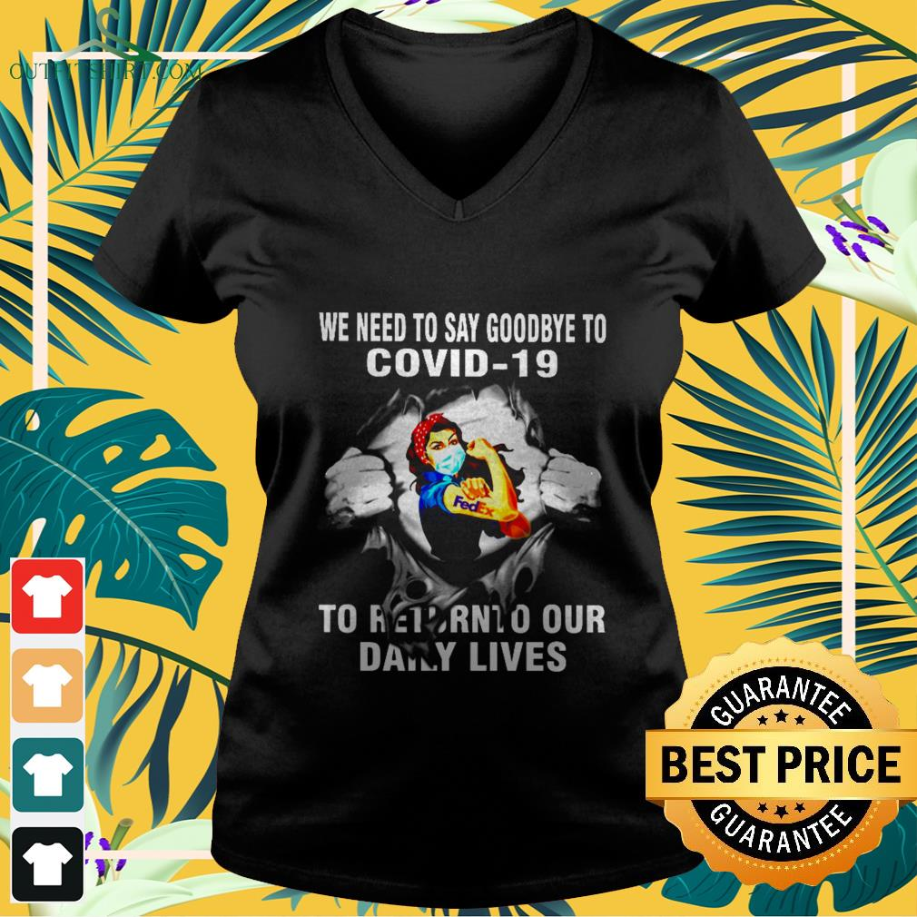 fedex we need goodbye covid 19 to return to our daily lives V neck t shirt