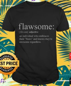 Flawsome an individual who embraces their flaws shirt