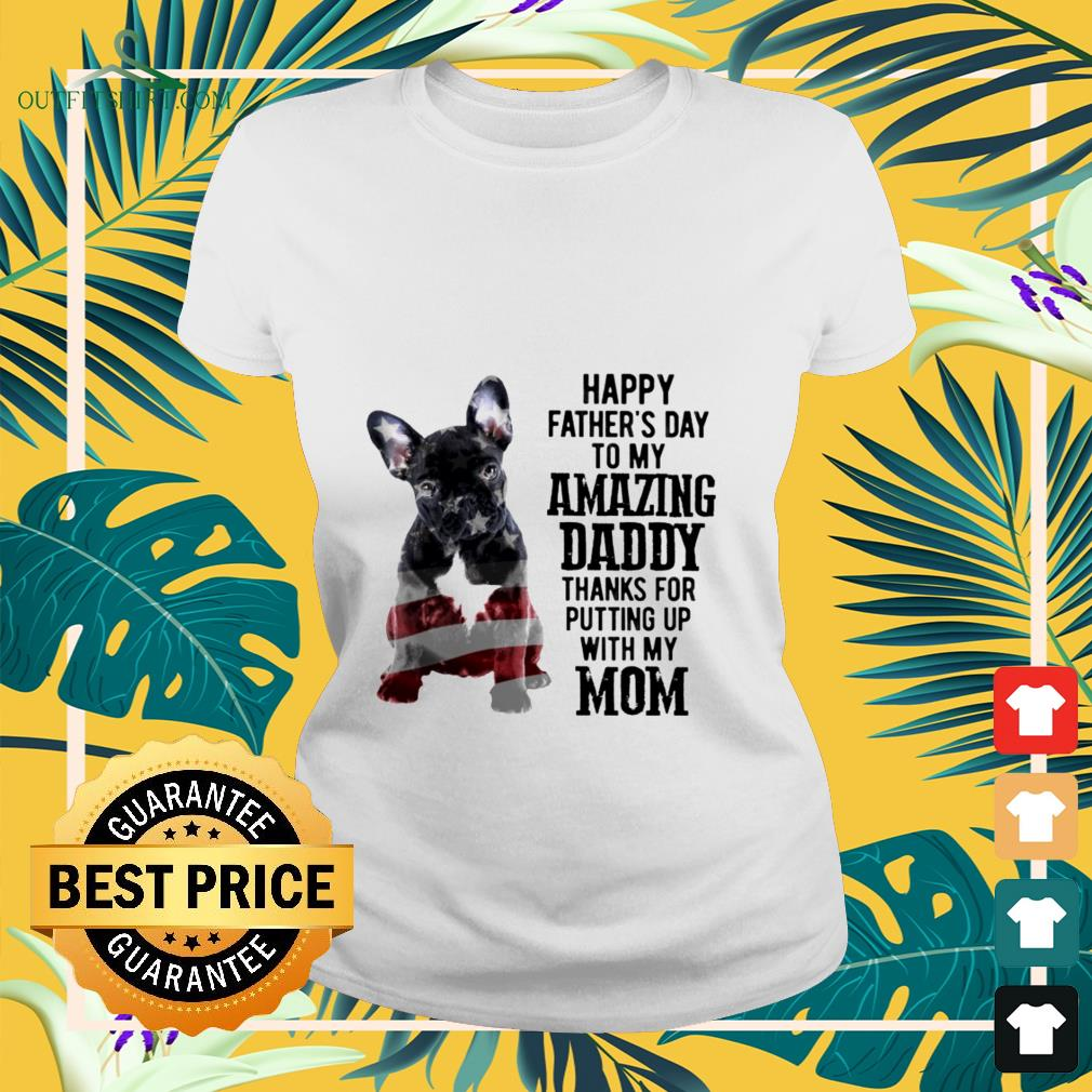 french bulldog happy fathers day to my amazing daddy Ladies tee