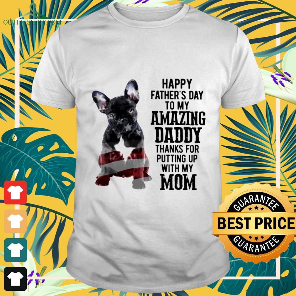 french bulldog happy fathers day to my amazing daddy T shirt