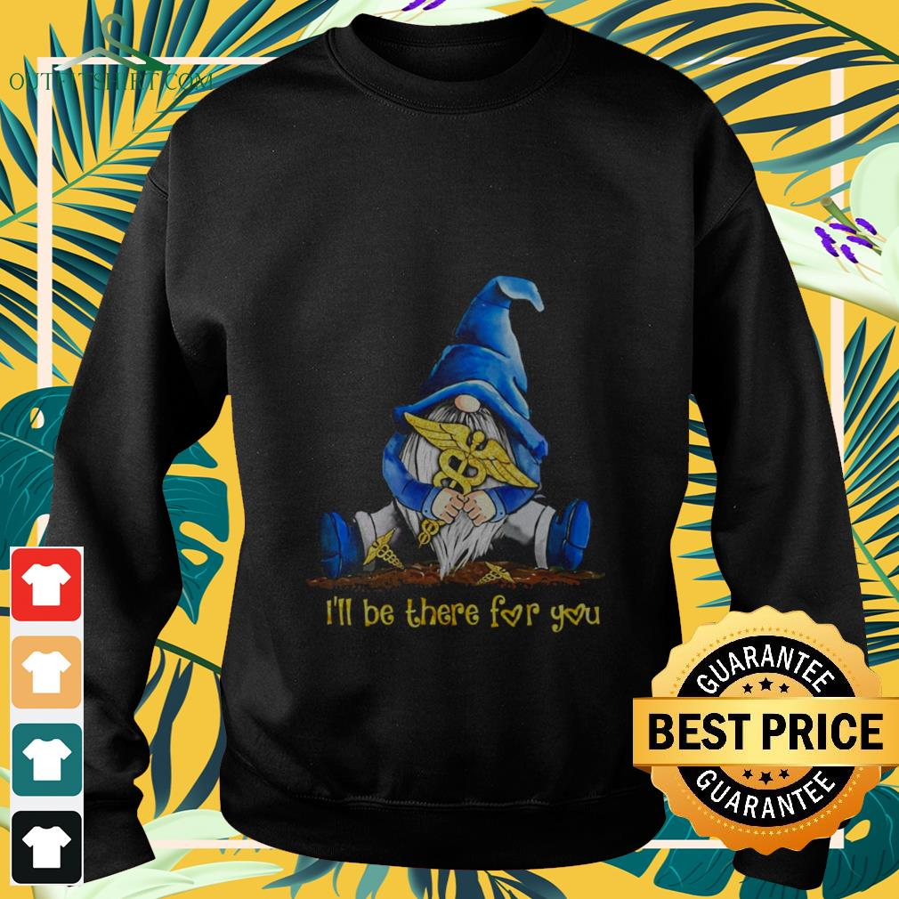 gnomes hug nurse ill be there for you Sweater