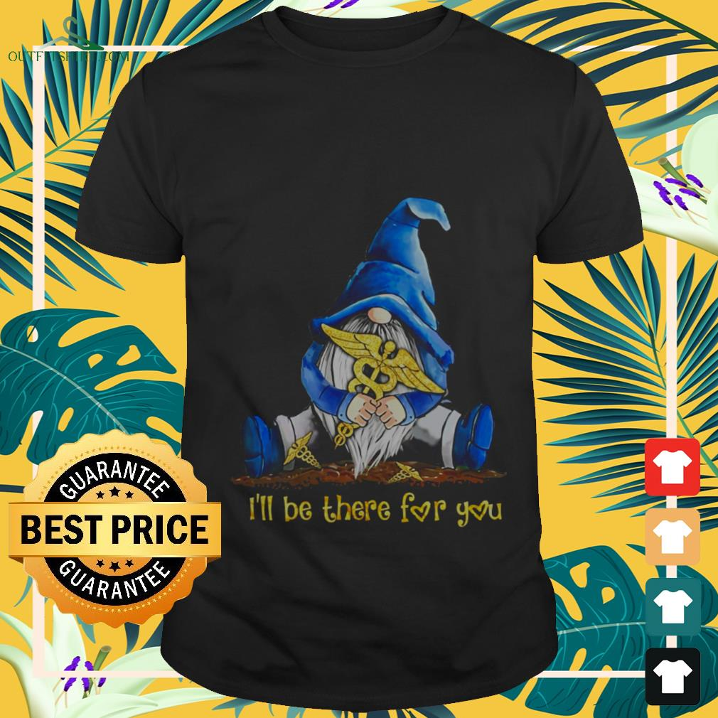 gnomes hug nurse ill be there for you T shirt