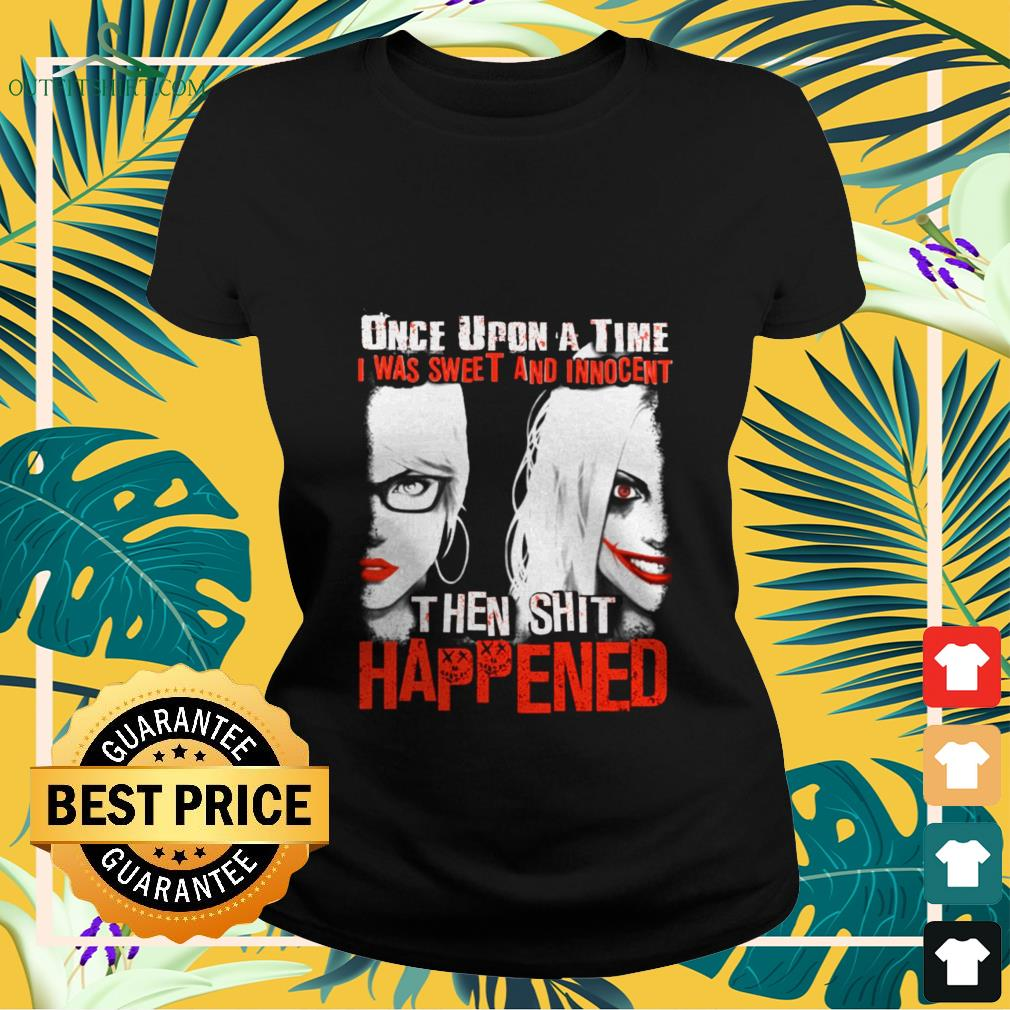 harley quinn once upon a time i was sweet and innocent then shit happened Ladies tee