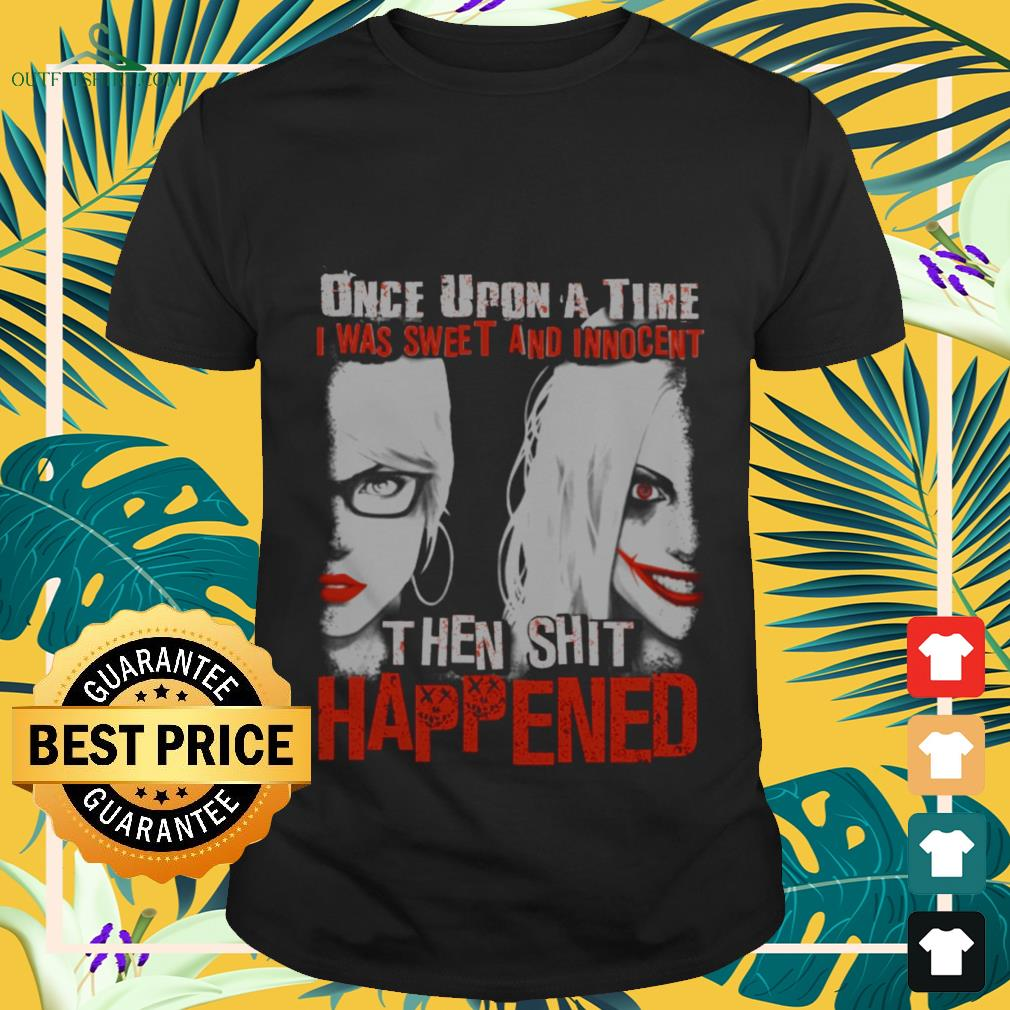 harley quinn once upon a time i was sweet and innocent then shit happened T shirt