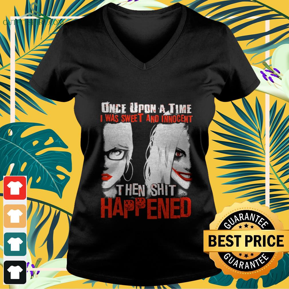 harley quinn once upon a time i was sweet and innocent then shit happened V neck t shirt