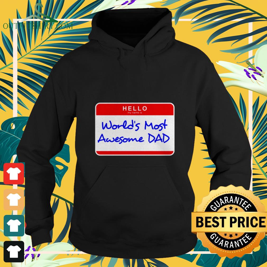 hello my name is worlds most awesome dad Hoodie