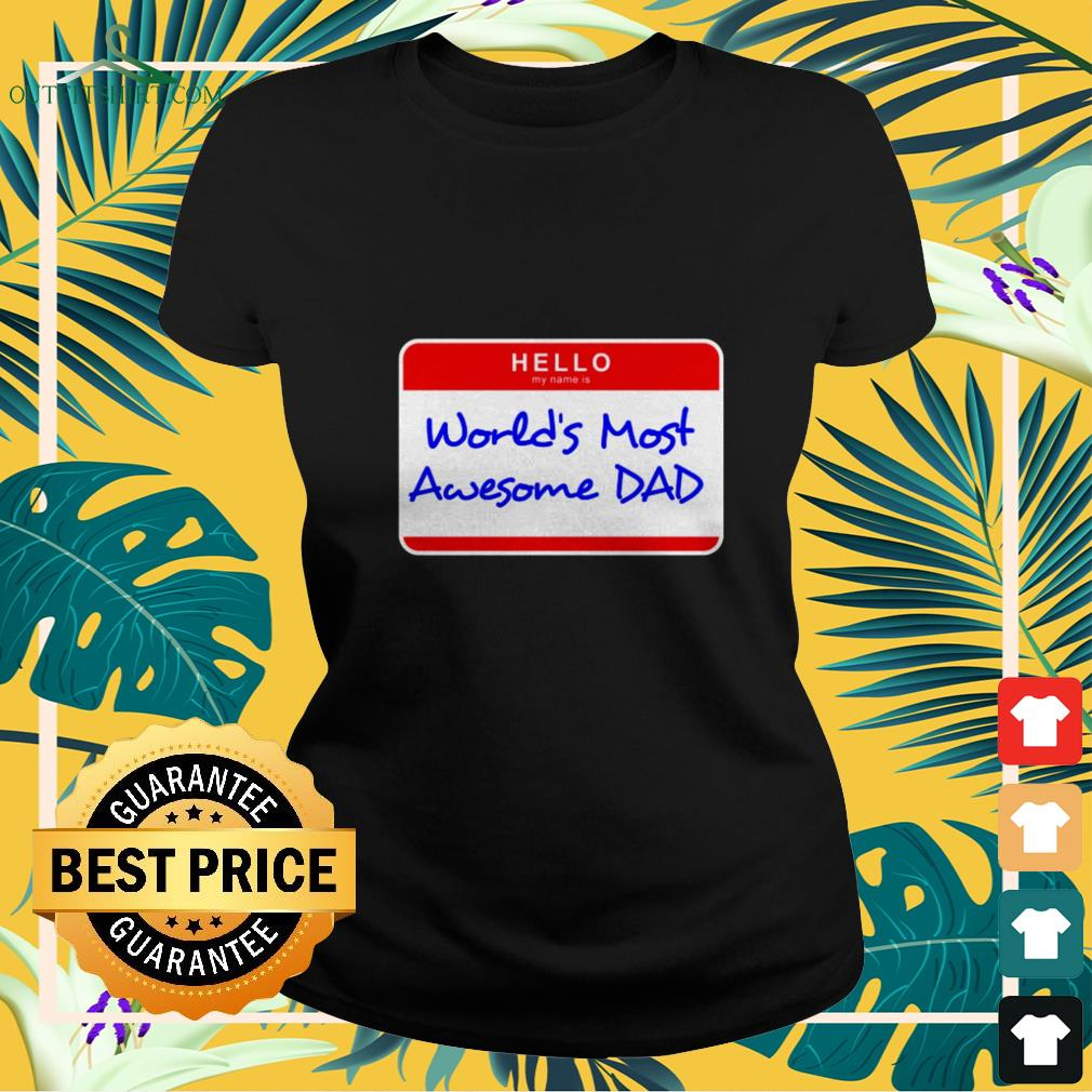 hello my name is worlds most awesome dad Ladies tee