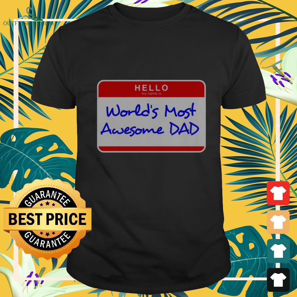 hello my name is worlds most awesome dad T shirt