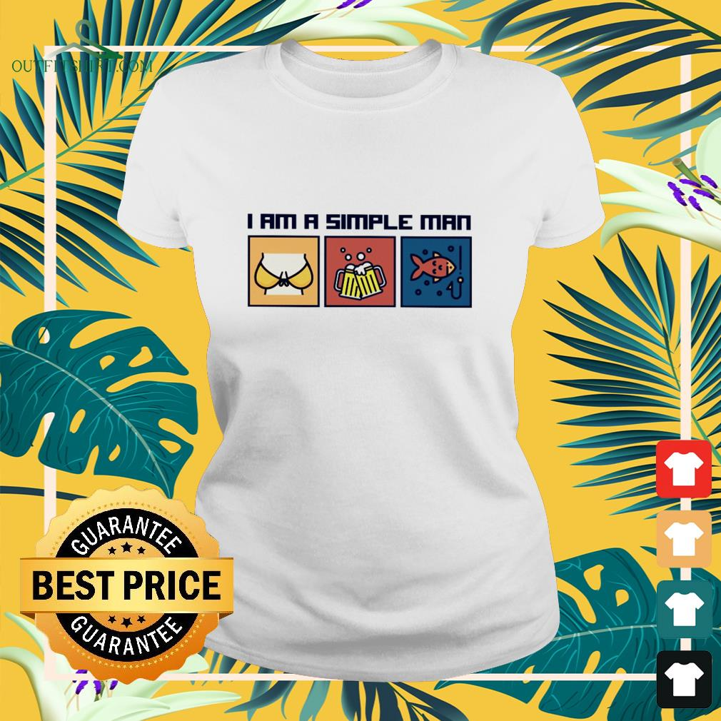 i am a simple man i like boobs beer and fishing Ladies tee