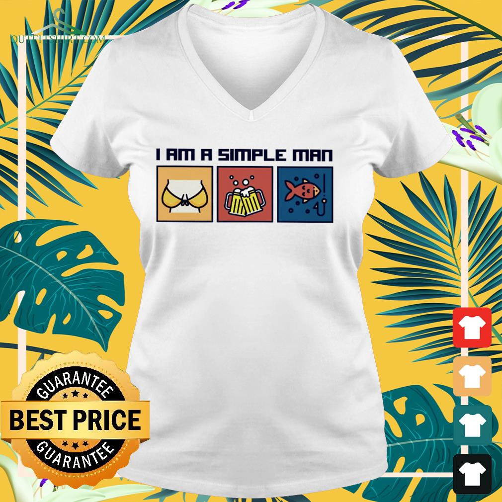 i am a simple man i like boobs beer and fishing V neck t shirt