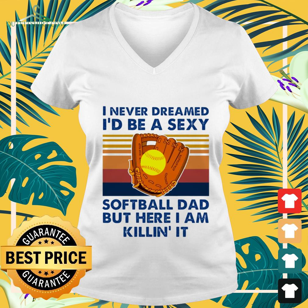 i never dreamed id be a sexy softball dad but here i am killin it V neck t shirt