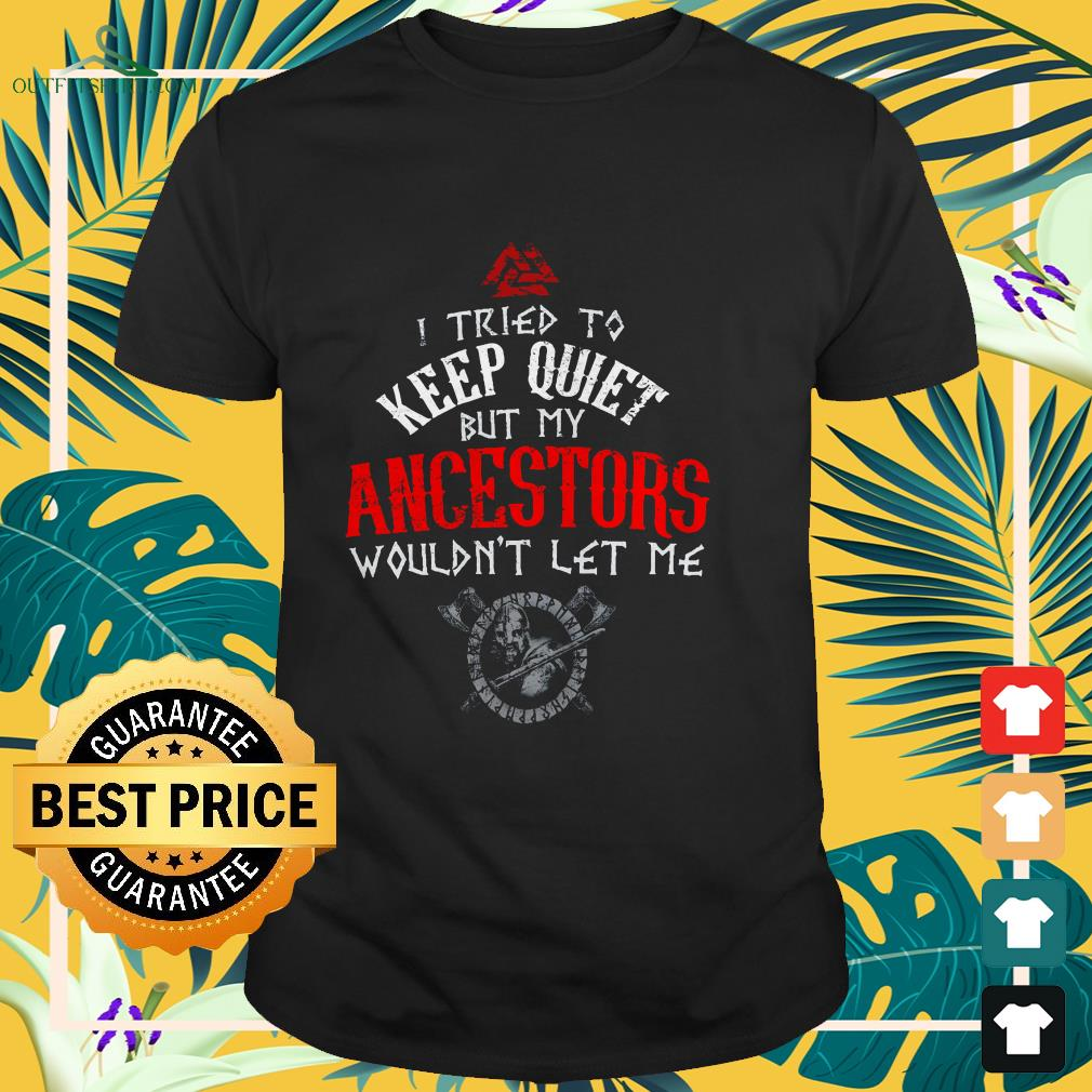 i tried to keep quiet but my ancestors wouldnt let me t shirt