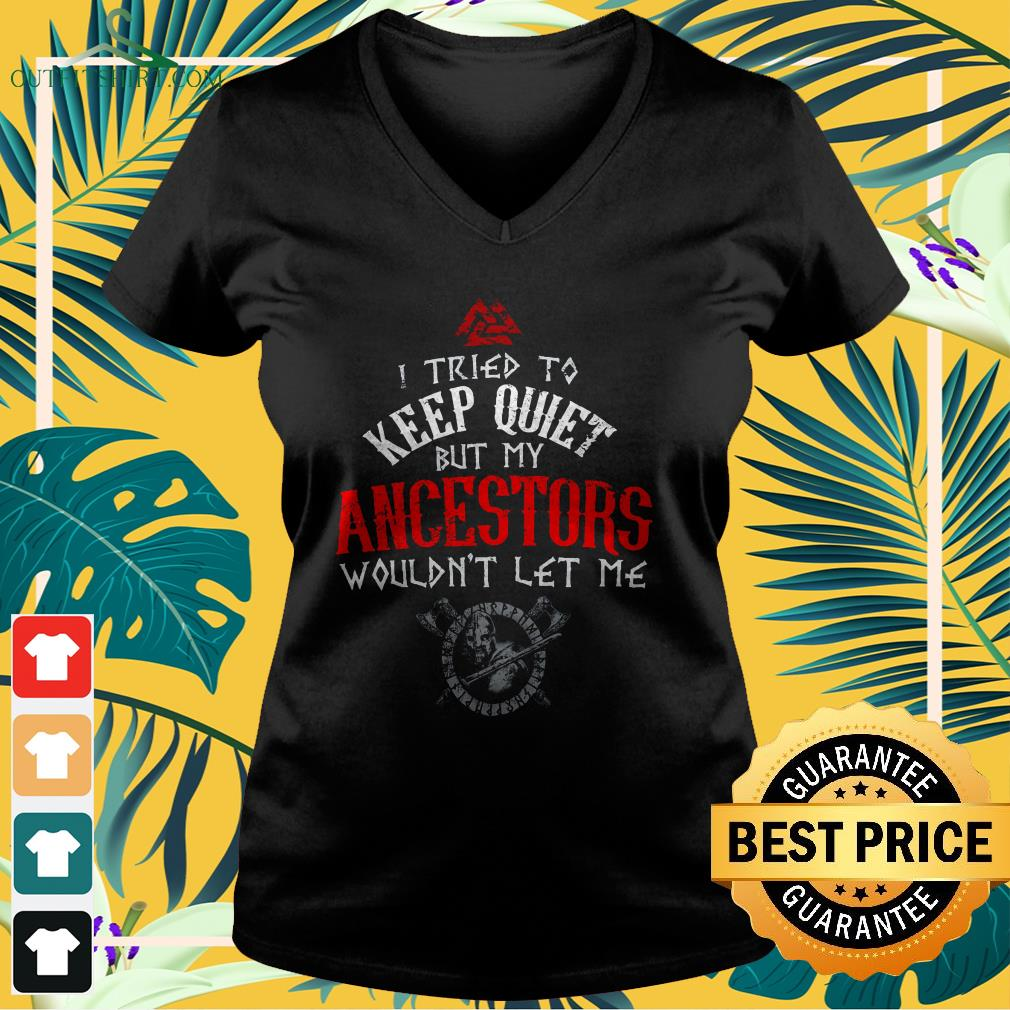 i tried to keep quiet but my ancestors wouldnt let me v neck t shirt
