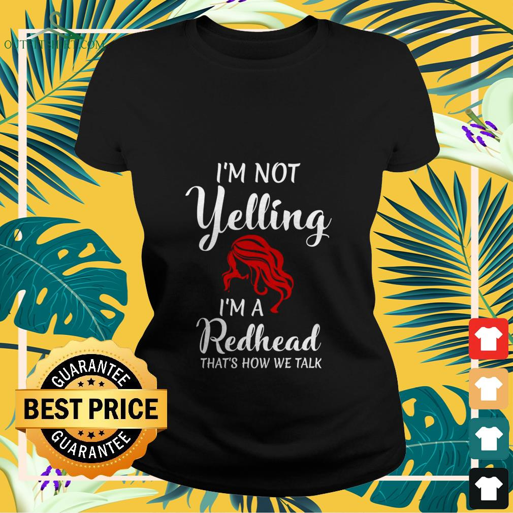 im not yelling im a redhead thats how we talk Ladies tee