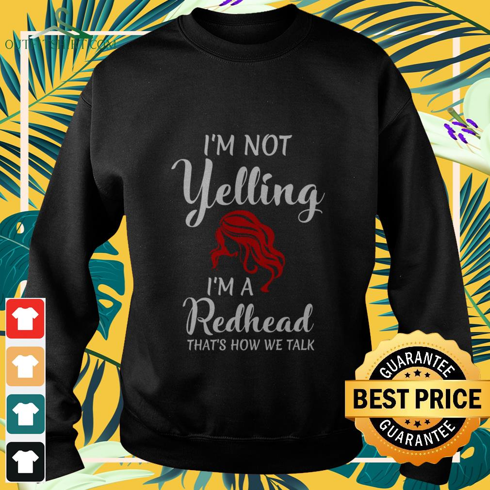 im not yelling im a redhead thats how we talk Sweater