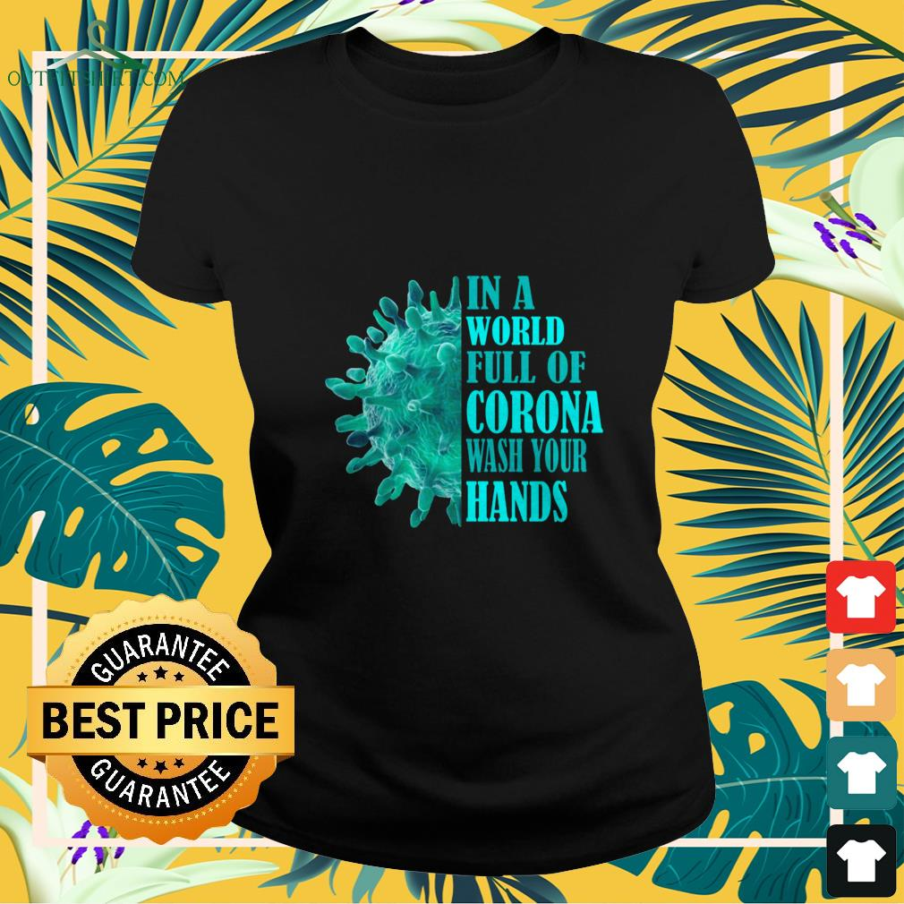 in a world full of corona wash your hands Ladies tee