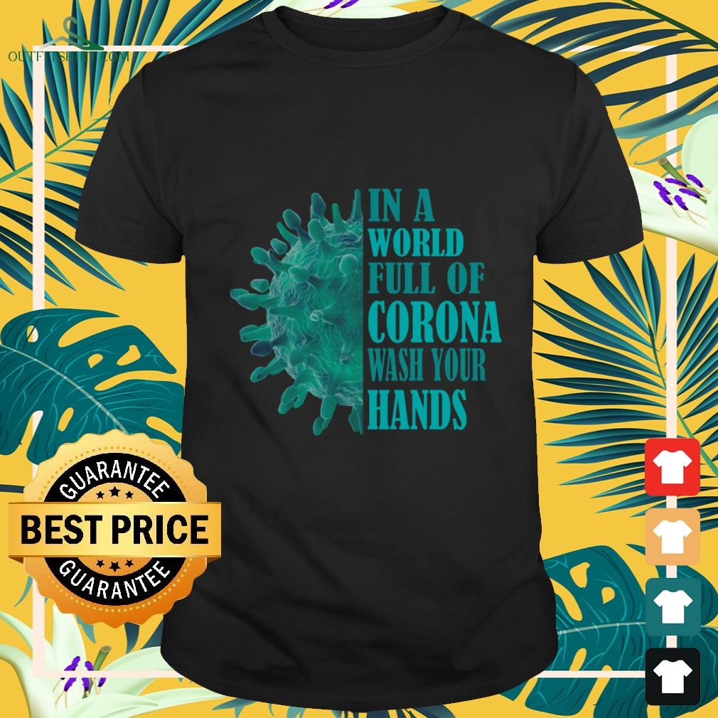 in a world full of corona wash your hands T shirt 1