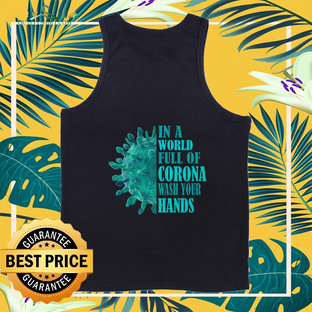 in a world full of corona wash your hands Tank top