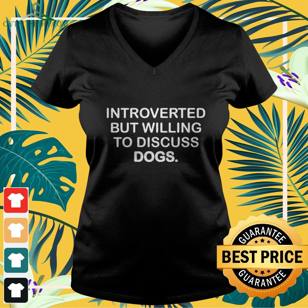 introverted but willing to discuss dogs V neck t shirt