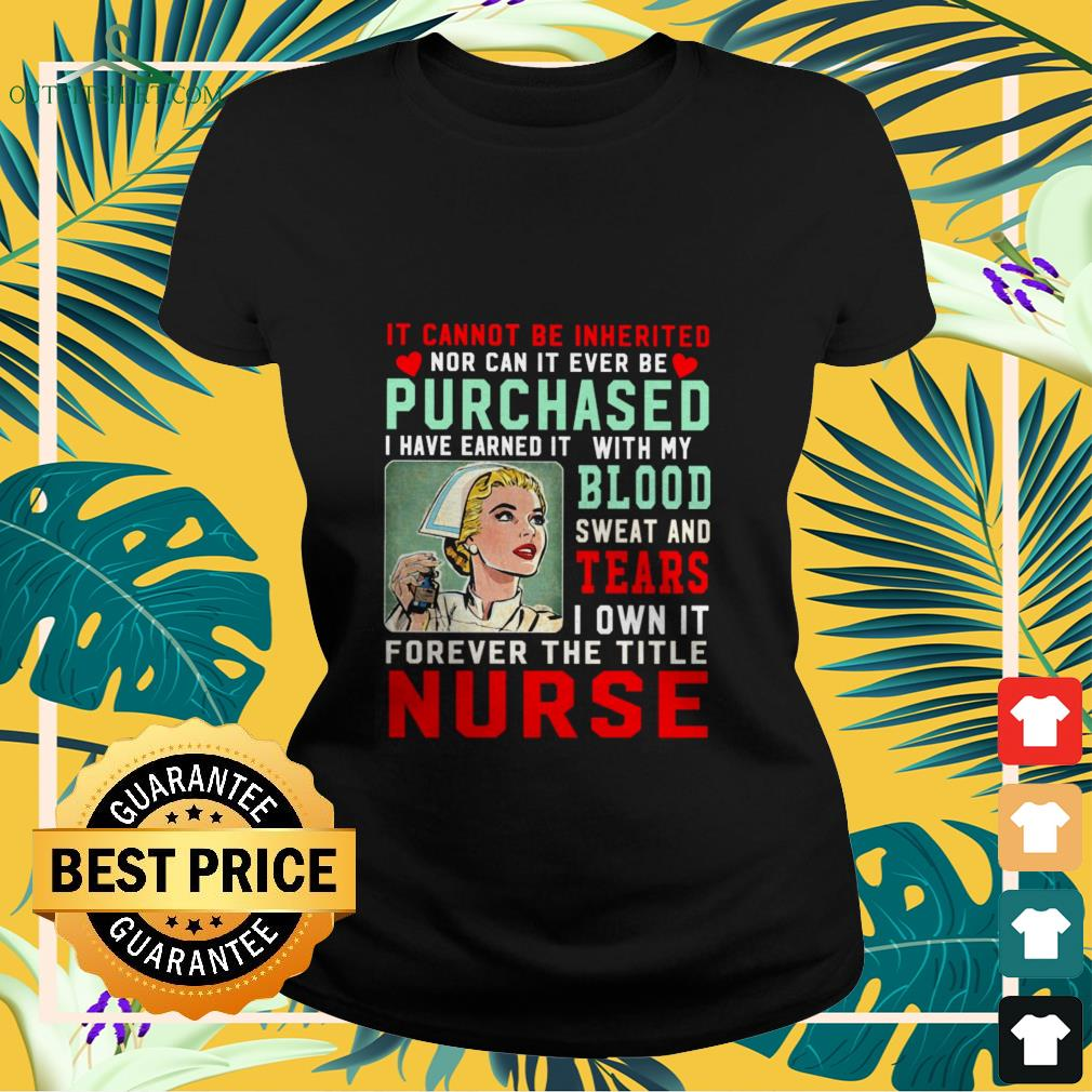 it cannot be inherited nor can it ever be purchased nurse Ladies tee