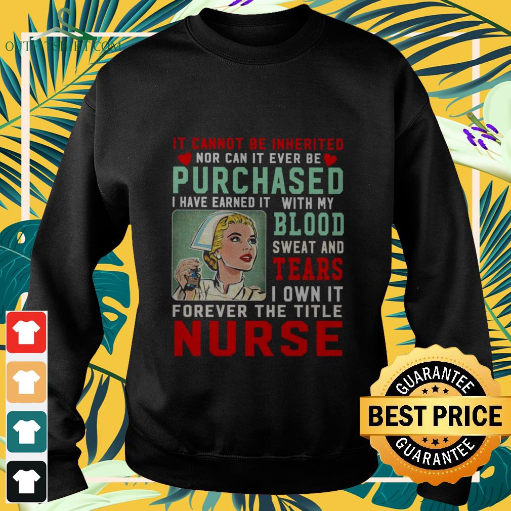 it cannot be inherited nor can it ever be purchased nurse Sweater