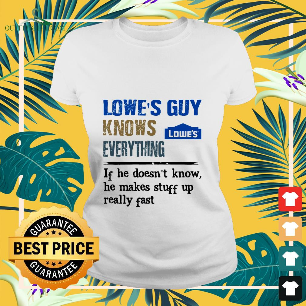lowes guy knows everything if he doesnt know Ladies tee