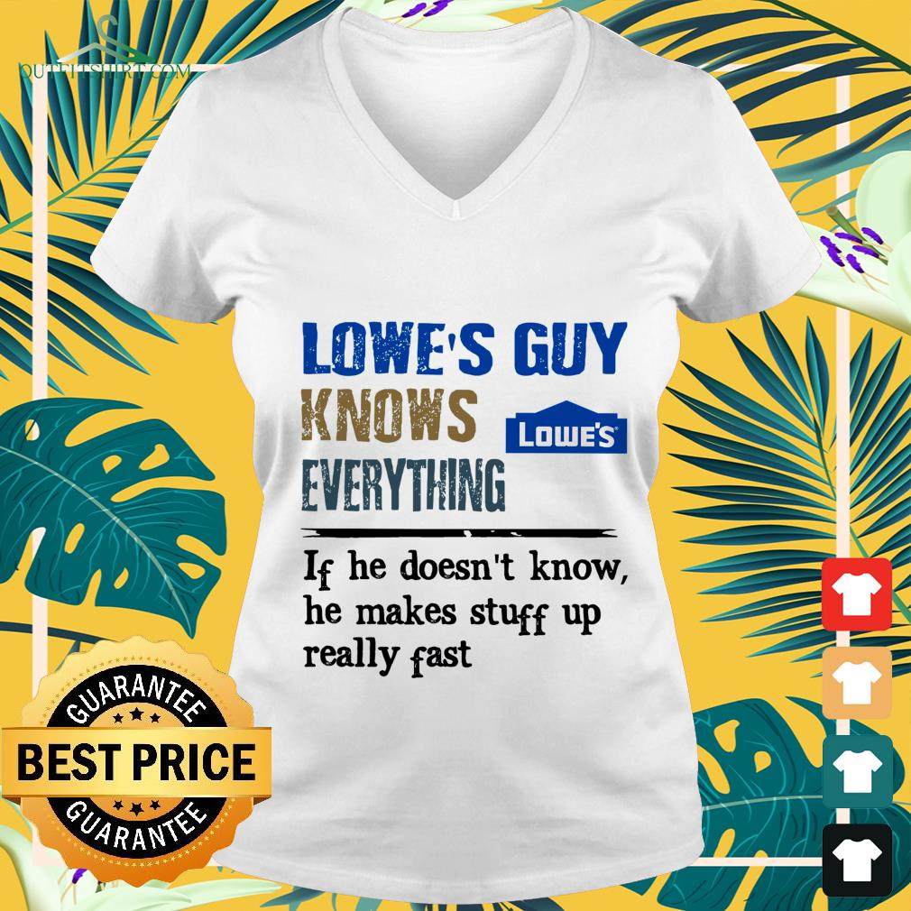 lowes guy knows everything if he doesnt know V neck t shirt