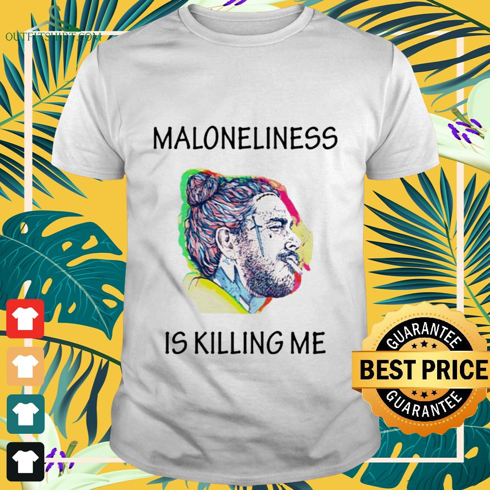 maloneliness is killing me T shirt