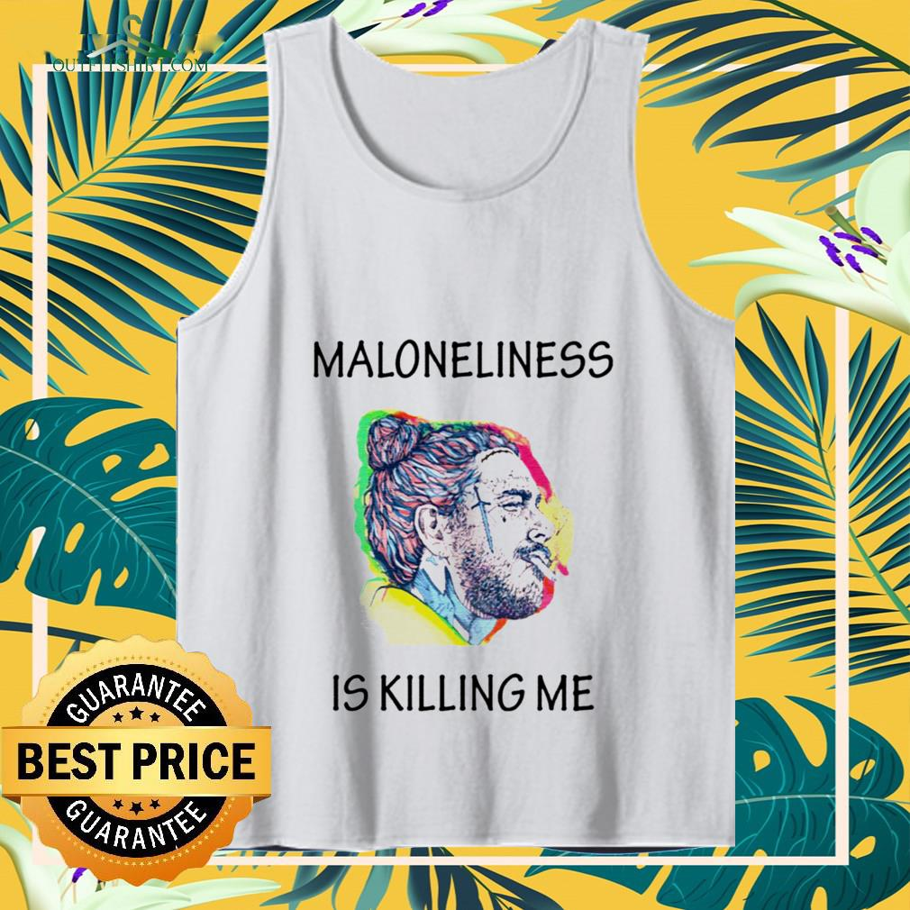 maloneliness is killing me Tank top