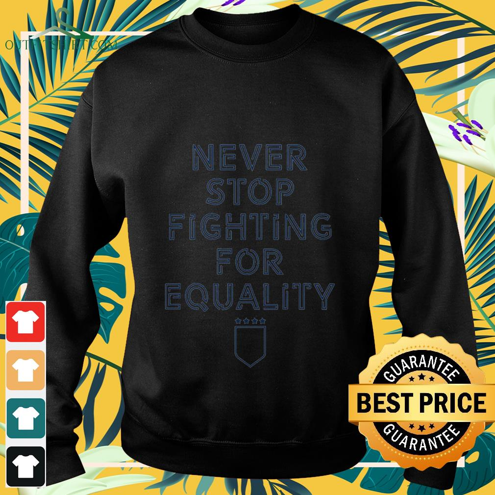 never stop fighting for equality Sweater