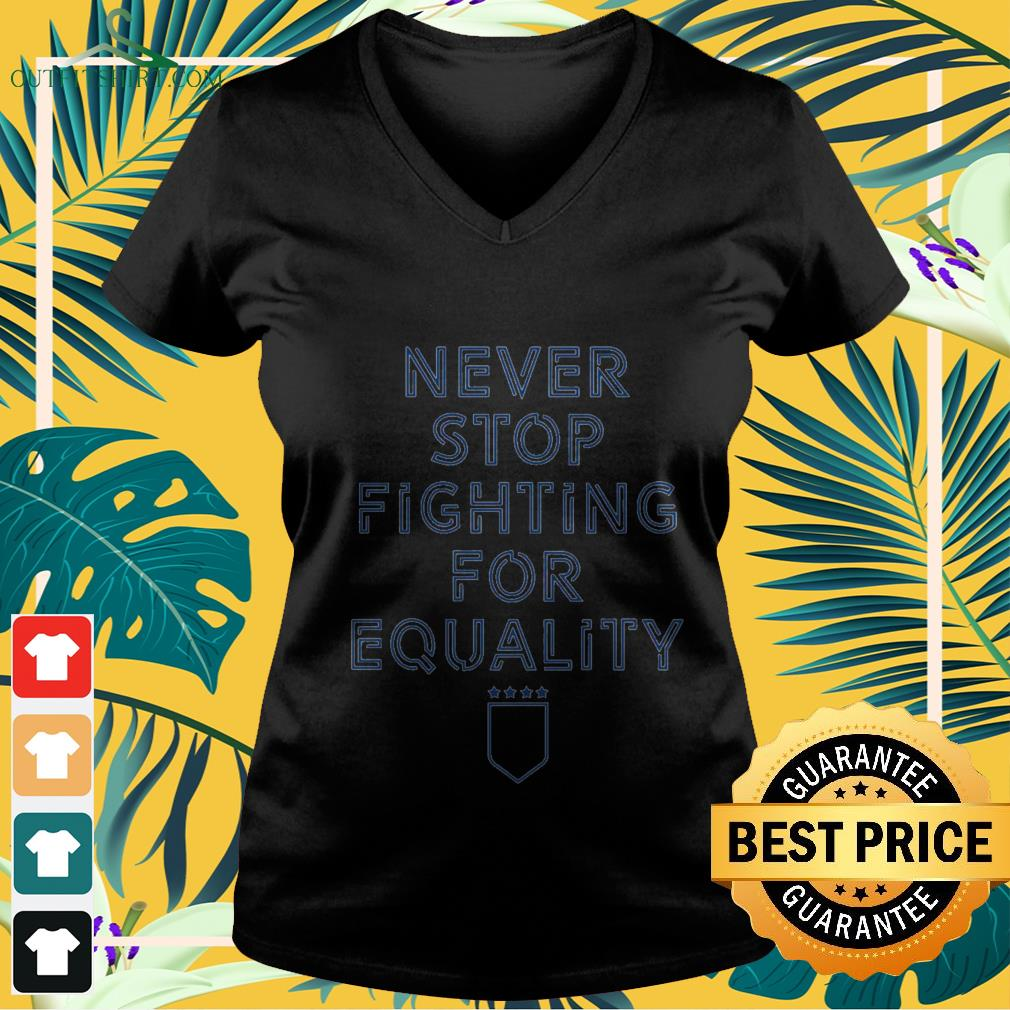 never stop fighting for equality V neck t shirt