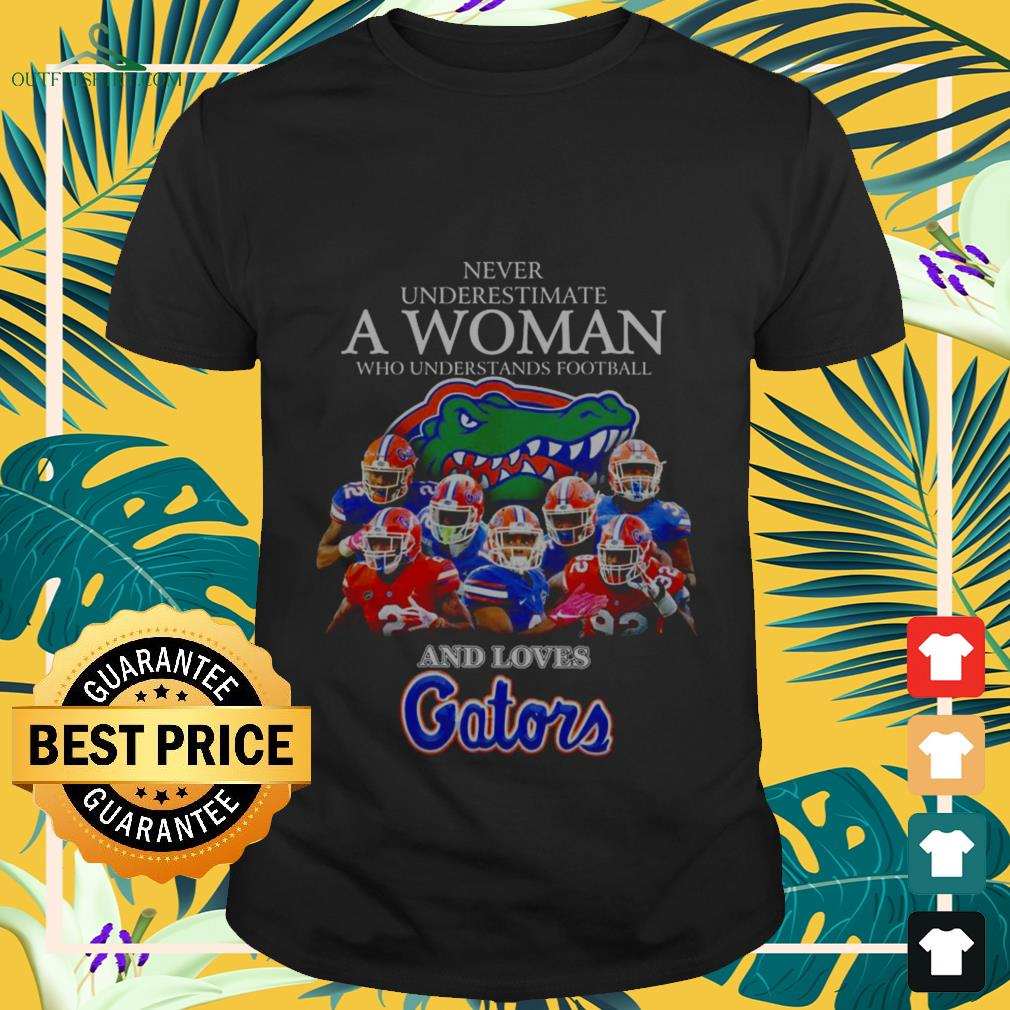 never underestimate a woman who understands football and love florida gators T shirt