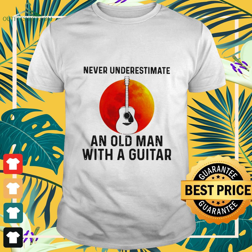 never underestimate an old man with a guitar T shirt
