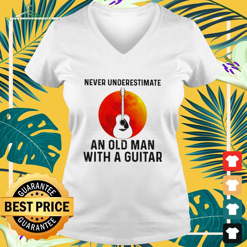never underestimate an old man with a guitar V neck t shirt