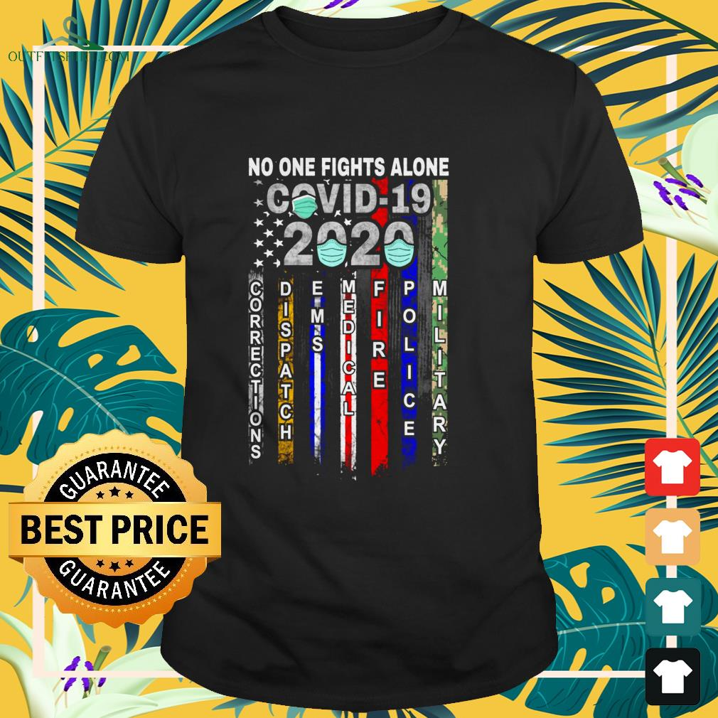 no one fights alone covid 19 2020 corrections dispatch ems medical fire police military t shirt