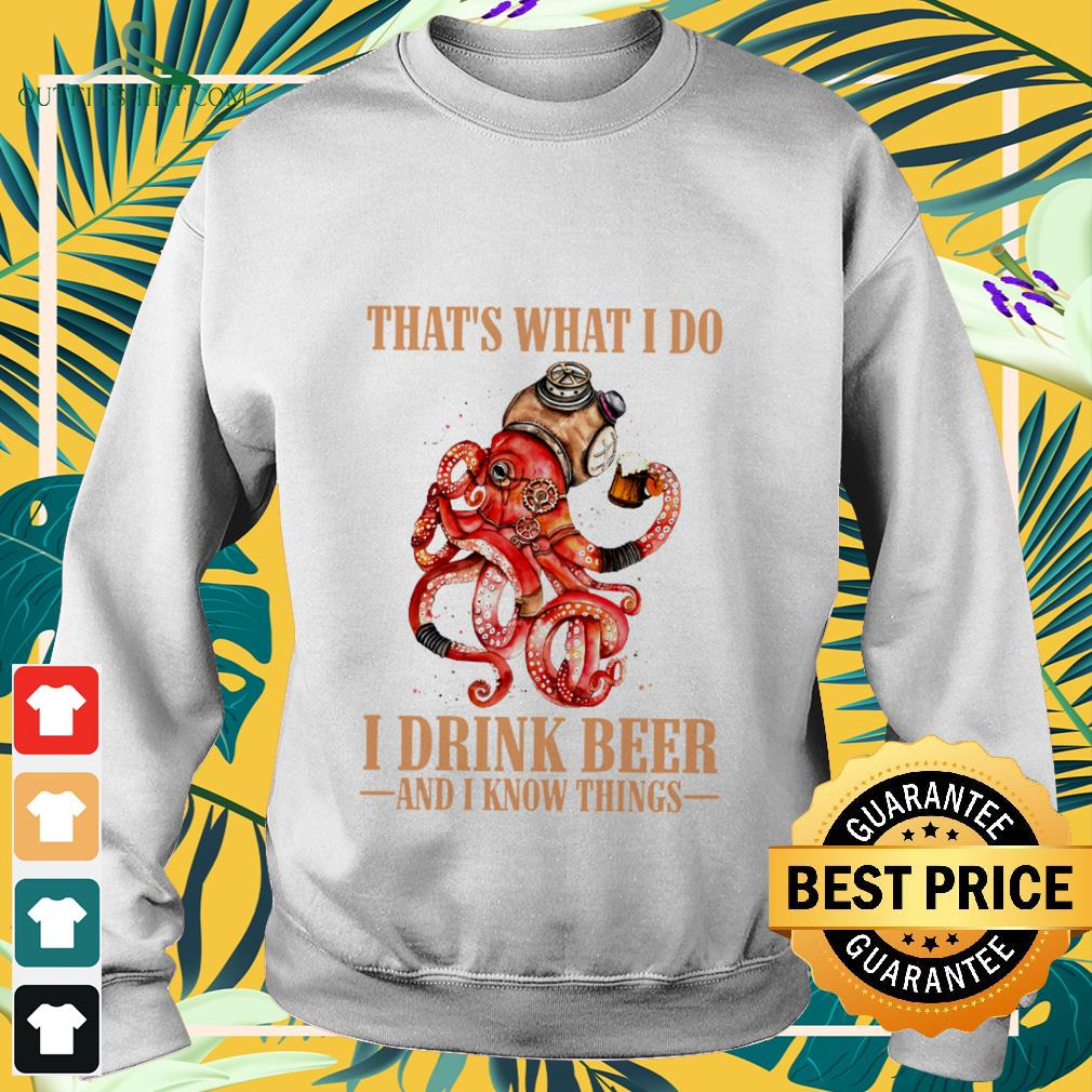 octopus thats what i do i drink beer and i know things Sweater