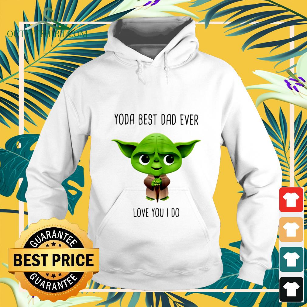 official yoda best dad ever love you i do Hoodie